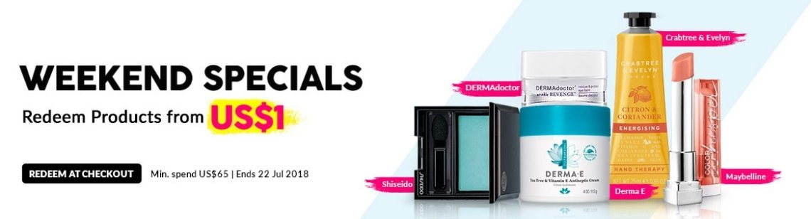 Weekend Specials, Ends 22 Jul 2018. Redeem Great Products from US$1 (min. spend US$65)