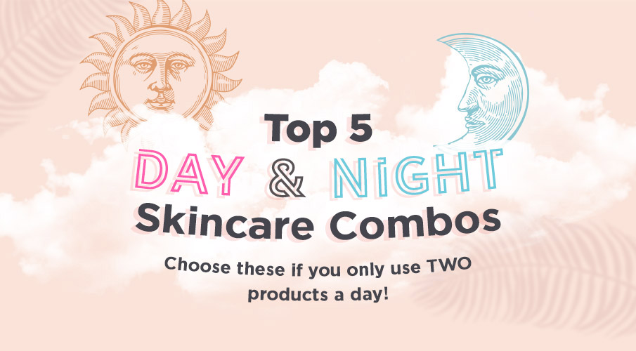 Top 5 Day & Night Skincare Combos: Choose these if you only use TWO products a day!