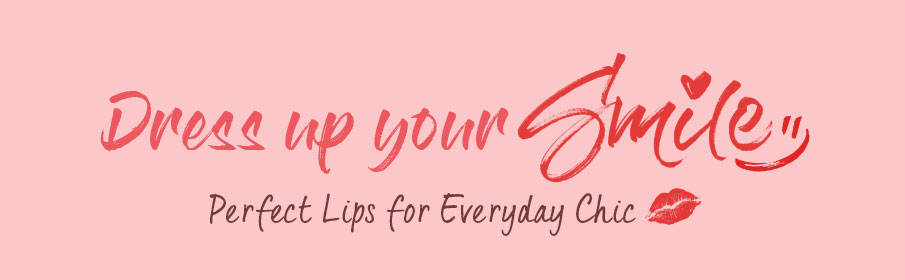 DRESS UP YOUR SMILE: Perfect Lips for Everyday Chic