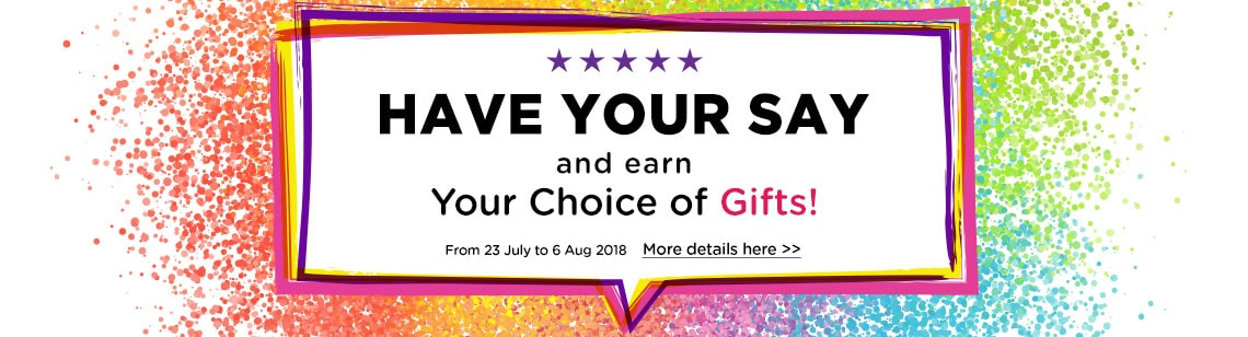 Have your say and earn your choice of gifts! Ends 6 Aug 2018