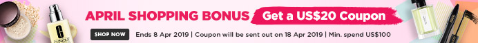 April Shopping Bonus: Spend US$100 & Get a US$20 Coupon! Ends 8 Apr 2019  | Coupon will be sent out on 18 Apr 2019
