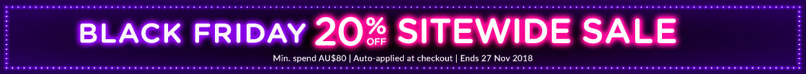BLACK FRIDAY EXTRA 20% OFF SITEWIDE SALE. Min. spend AU$80   Auto-applied at checkout   Ends 27 Nov 2018