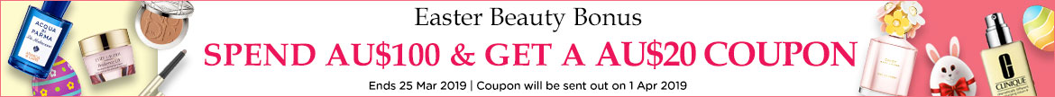 Easter Beauty Bonus: Spend AU$100 & Get an AU$20 Coupon! Ends 25 Mar 2019  | Coupon will be sent out on 1 Apr 2019