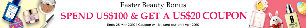 Easter Beauty Bonus: Spend US$100 & Get an US$20 Coupon! Ends 25 Mar 2019  | Coupon will be sent out on 1 Apr 2019