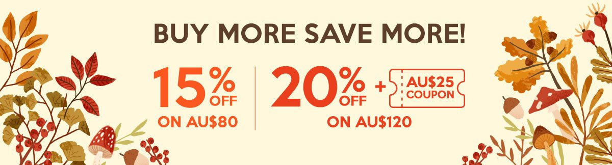 Buy More Save More: 15% Off on AU$80, 20% Off + AU$25 Coupon on AU$120