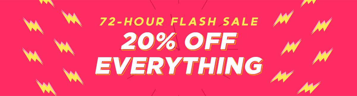 72 hours only, flash sale, 72 hours flash sale, 20% Off Everything, sitewide sale, everything on sale