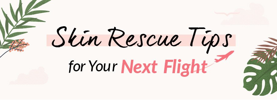 Calling All Beauty Jetsetters! Skin Rescue Tips for Your Next Flight