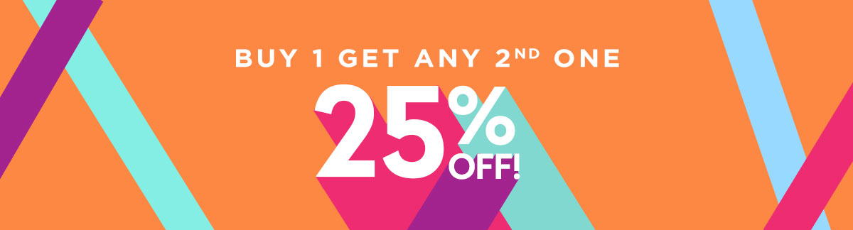 Buy 1 Get Any 2nd One 25% Off!