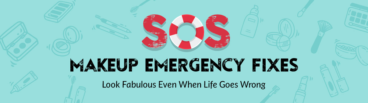 SOS Makeup Emergency Fixes: Look Fabulous Even When Life Goes Wrong