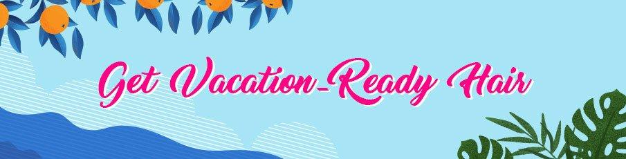 Get Vacation-Ready Hair