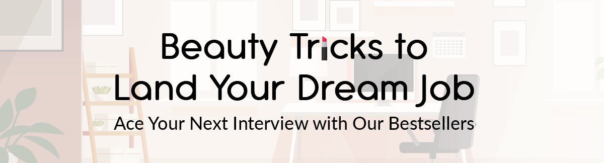 Skjønnhetstriks for å lande drømmejobben din! Bestå ditt neste jobbintervju med glans med våre bestselgere
