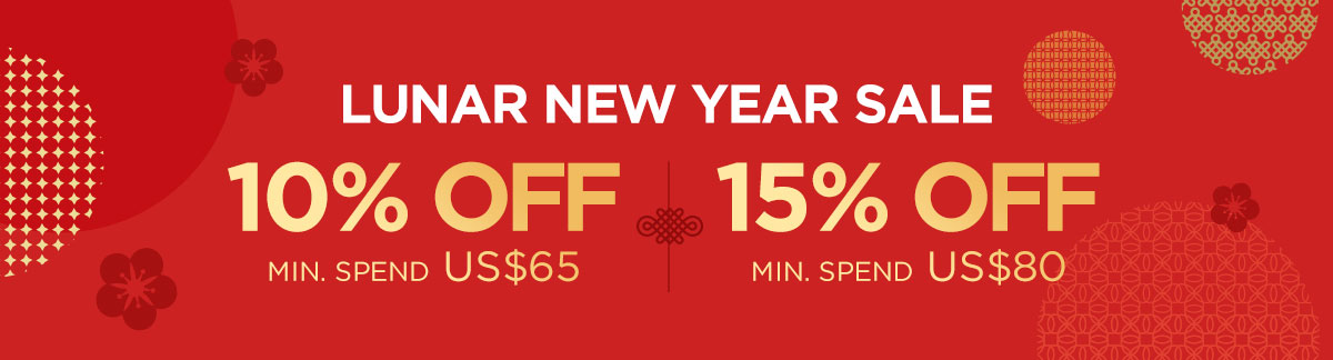 Lunar New Year Sale: 10% Off Min. spend US$65 |  15% Off Min. spend US$80